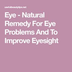 Eye - Natural Remedy For Eye Problems And To Improve Eyesight