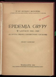 Bronowski, Szczęsny (1864-1942): Epidemic of influenza in 1918-1920: clinical report (Polish language,  click the link to read the book)