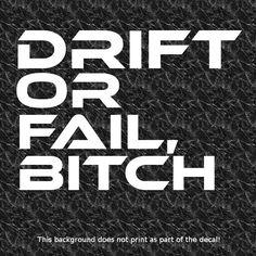 DRIFT OR FAIL BITCH DECAL SPEED SHOP TUNER CAR CLUB STREET RACING NEED FOR SPEED