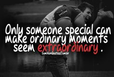 Only someone special can make ordinary moments seem extraordinarySumNan Quotes