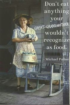 Don't eat anything your great grandmother wouldn't recognize as food.