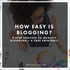 Maya Elious | MY 9 STEP PROCESS TO QUALITY BLOGGING + FREE PRINTABLE