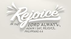 Rejoice in the Lord always; again I will say, rejoice —Philippians 4:4