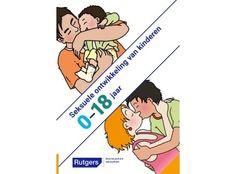 Seksuele ontwikkeling van kinderen 0-18 jaar. In de herziene uitgave van deze brochure staat beschreven hoe een kind tussen de 0 en 18 jaar zich, in verschillende leeftijdsfasen, ontwikkelt op seksueel gebied en hoe ouders daar op in kunnen spelen. Bij elke fase staan vragen van en tips voor ouders hoe hiermee om te gaan.