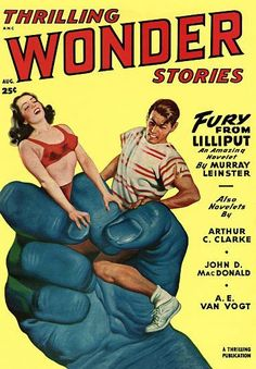 ANC Thrilling Wonder Stories Aug. 25c Fury From Lilliput An Amazing Novelet by Murray Leinster Also Novelets by Arthur C. Clarke John D. MacDonald * A.E. Van Vogt A Thrilling Publication