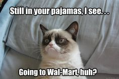 Still in your pajamas I see...