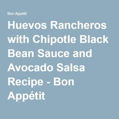 Huevos Rancheros with Chipotle Black Bean Sauce and Avocado Salsa Recipe - Bon Appétit