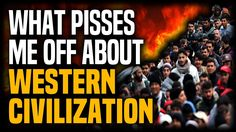 What Pisses Me Off About Western Civilization