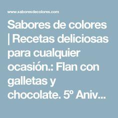 Sabores de colores | Recetas deliciosas para cualquier ocasión.: Flan con galletas y chocolate. 5º Aniversario