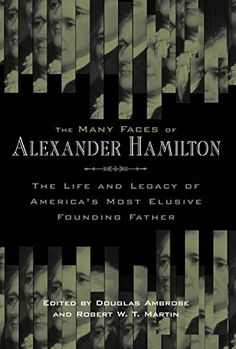 Amazon.com: The Many Faces of Alexander Hamilton: The Life and Legacy of America's Most Elusive Founding Father (9780814707241): Robert Martin, Douglas Ambrose: Books