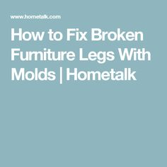 How to Fix Broken Furniture Legs With Molds | Hometalk