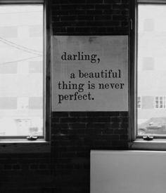"""""""Darling, a beautiful thing is never perfect. Mood Quotes, Positive Quotes, Motivational Quotes, Funny Quotes, Life Quotes, Inspirational Quotes, Black And White Picture Wall, Black And White Pictures, B&w Wallpaper"""