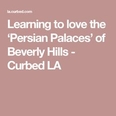 Learning to love the 'Persian Palaces' of Beverly Hills - Curbed LA