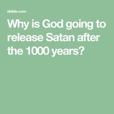 Why is God going to release Satan after the 1000 years?