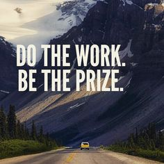 Do the work. Be the prize. thedailyquotes.com