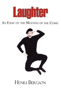 Laughter - An Essay on the Meaning of the Comic by Henri Louis Bergson http://www.amazon.com/dp/1604501065/ref=cm_sw_r_pi_dp_2i-wub1CQF3W1