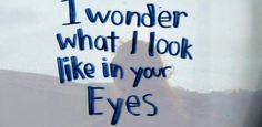 Mindfulness Practice - True Beauty  I wonder what I look like in your eyes
