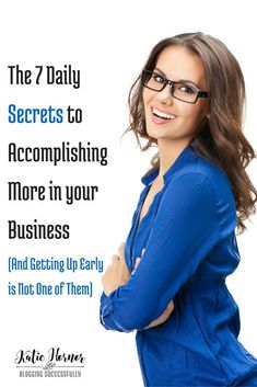 These 7 Daily Secrets help me accomplish more in business, and getting up early is not one of them. Come see what I do everyday to be more productive...