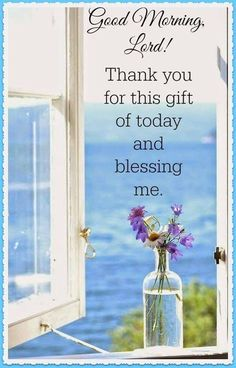 Thank you for this gift of today and blessing me day morning good morning good morning lord daily blessing Morning Blessings, Morning Prayers, Morning Messages, Good Morning Sunshine, Good Morning Good Night, Good Morning Images, Morning Pictures, Good Morning Greetings, Good Morning Wishes