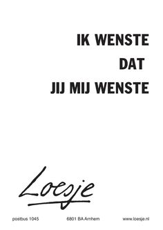 Loesje - I wished you wished me Best Quotes, Funny Quotes, Words Quotes, Sayings, Dutch Quotes, Love Hurts, Some Words, Quote Prints, Meaningful Quotes