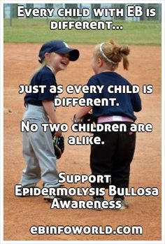 Every child with EB is different... just as every child is different. No two children are alike. Support Epidermolysis Bullosa Awareness ebinfoworld.com