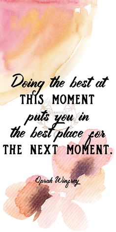 """Doing the best at this moment puts you in the best place for the next moment."" Oprah Winfrey 150/365 #Oprah"