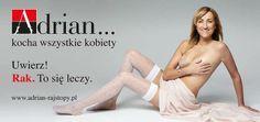 """Na billboardach producenta rajstop Adrian widzieliśmy już kobiety puszyste, w dojrzałym wieku, niepełnosprawne (Monika Kuszyńska)... Przyszedł czas na panią chorą na raka piersi. Kampania społeczna """"Rak. To się leczy!"""", organizowana jest przez Polską Koalicję Pacjentów Onkologicznych. Adrian zapowiada, że billboardy są elementem większego projektu..."""