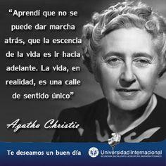 """""""Aprendí que no se puede dar marcha atrás, que la escencia de la vida es ir hacia adelante. La vida, en realidad, es una calle de sentido único"""" - Agatha Christie"""
