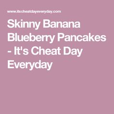 Skinny Banana Blueberry Pancakes - It's Cheat Day Everyday