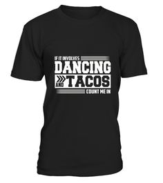 """# If it involves dancing and tacos .  100% Printed in the U.S.A - Ship Worldwide*HOW TO ORDER?1. Select style and color2. Click """"Buy it Now""""3. Select size and quantity4. Enter shipping and billing information5. Done! Simple as that!!!Tag: dancing, dancer, hip hop tshirt, ballet, tap, line or belly dancing, salsa, waltz, ballroom, swing"""