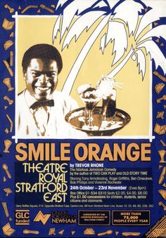 A poster for 1985 show Smile Orange  http://www.stratfordeast.com/about-us