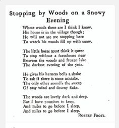 Stopping by Woods on a Snowy Evening - Robert Frost. And miles to go before I sleep. And miles to go before I sleep. The Words, Pretty Words, Beautiful Words, Beautiful Poetry, Beautiful Things, Robert Frost Poems, Robert Frost Tattoo, Dh Lawrence, Before I Sleep