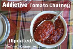 The most wonderful tomato chutney - truly addictive - to make anything taste better: potatoes, burgers, frittatas, and more. Updated to use less sugar, too! An Oregon Cottage