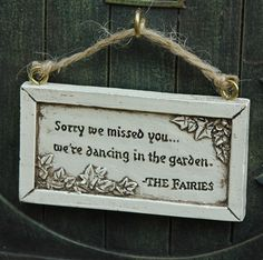 Sorry we missed you ... we're dancing in the garden.  ~The Fairies