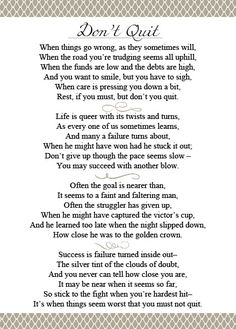 Don't Quit- I absolutely love this inspirational poem by John Greenleaf Whittier Dont Quit Poem, Dont Quit Quotes, Quotes To Live By, Poem Quotes, Quotable Quotes, Life Quotes, Wisdom Quotes, Happiness Quotes, Friend Quotes