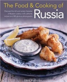 Amazon.com: The Food & Cooking of Russia: Discover the rich and varied character of Russian cuising, in 60 authentic recipes and 300 glorious photographs (The Food and Cooking of) (9781903141571): Elena Makhonko: Books