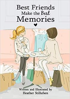 Best Friends Make the Best Memories, by Heather Stillufsen Your Best Friend, Best Friends, Sister Friends, Maid Of Honour Gifts, Life Is Tough, Life Thoughts, Godly Woman, Favorite Words, Rose Design