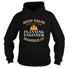 Planning Engineer  Keep calm and let the Planning Engineer handle it Please tag, repin & share with your friends who would love it. #hoodie #shirt #tshirt #gift #birthday #Christmas