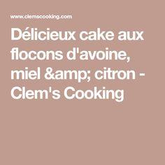 Délicieux cake aux flocons d'avoine, miel & citron - Clem's Cooking