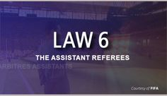 This content is provided courtesy of FIFA and is meant to help viewers develop a better understanding of the interpretation and application of Law 6 – The Assistant Referees.