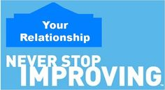 """Borrow Lowes' Tagline and apply it to your relationship """"Never Stop Improving"""""""