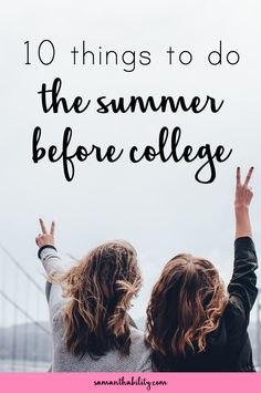 10 Things to do the Summer Before College! This tips will help you make the most of your summer before college!