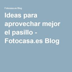 Ideas para aprovechar mejor el pasillo - Fotocasa.es Blog