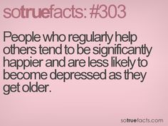 People who regularly help others tend to be significantly happier and are less likely to become depressed as they get older.