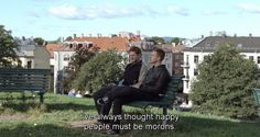 """""""I've always thought happy people must be morons."""" Oslo, August 31st"""