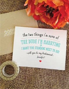 Funny Will you be my bridesmaid funny card the two things i'm sure of- the dude…
