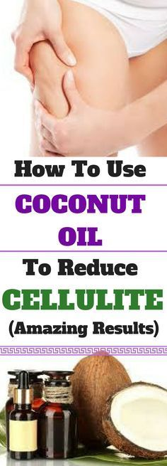 How To Use Coconut Oil To Reduce Cellulite (Amazing Results) Read More Abotu This! !!!