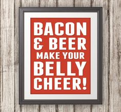 Hey, I found this really awesome Etsy listing at http://www.etsy.com/listing/124463830/bacon-and-beer-make-your-belly-cheer
