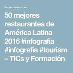 50 mejores restaurantes de América Latina 2016 #infografia #infografía #tourism – TICs y Formación