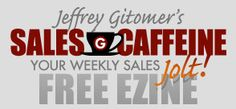 Jeffrey Gitomer has the best weekly sales newsletter out there!  Register for it here.